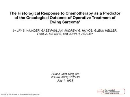 The Histological Response to Chemotherapy as a Predictor of the Oncological Outcome of Operative Treatment of Ewing Sarcoma* by JAY S. WUNDER, GABE PAULIAN,