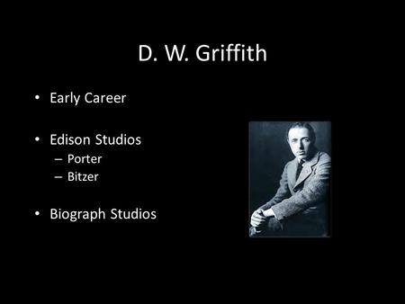 D. W. Griffith Early Career Edison Studios – Porter – Bitzer Biograph Studios.