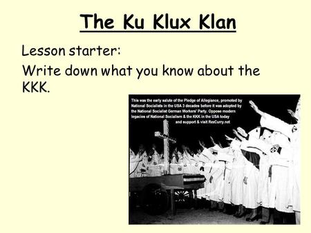The Ku Klux Klan Lesson starter: Write down what you know about the KKK.