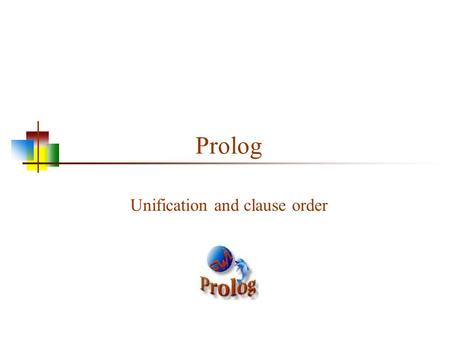 "Prolog Unification and clause order. The notion of Unification Unification is when two things ""become one"" Unification is kind of like assignment Unification."