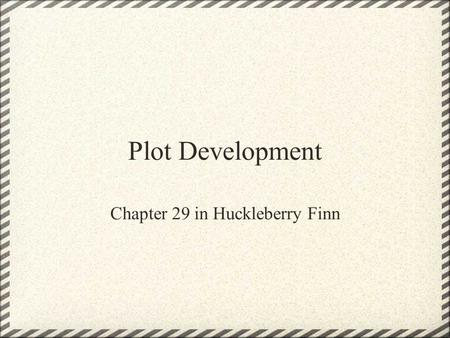 Plot Development Chapter 29 in Huckleberry Finn. Chapter 28 Prior to the start of Chapter 29, Huck finally devises a plan between Mary Jane and himself.