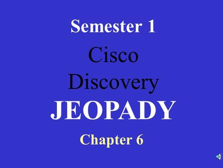 Cisco Discovery Semester 1 Chapter 6 JEOPADY RouterModesWANEncapsulationWANServicesRouterBasicsRouterCommands 100 200 300 400 500RouterModesWANEncapsulationWANServicesRouterBasicsRouterCommands.