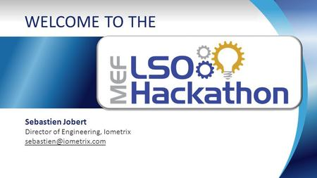 Sebastien Jobert Director of Engineering, Iometrix WELCOME TO THE.