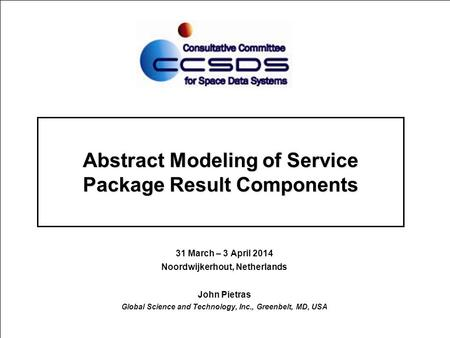 Abstract Modeling of Service Package Result Components 31 March – 3 April 2014 Noordwijkerhout, Netherlands John Pietras Global Science and Technology,
