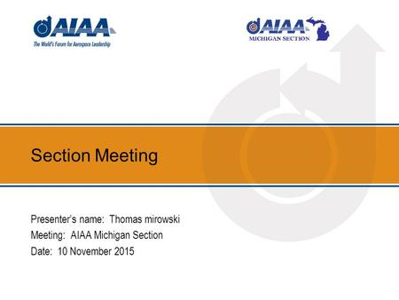Section Meeting Presenter's name: Thomas mirowski Meeting: AIAA Michigan Section Date: 10 November 2015.