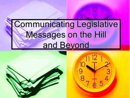 Communicating Legislative Messages on the Hill and Beyond.