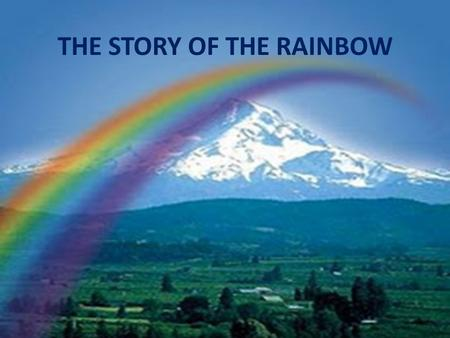 THE STORY OF THE RAINBOW. Once upon a time, all the colours in the world started to quarrel; each claimed that she was the best, the most important, the.