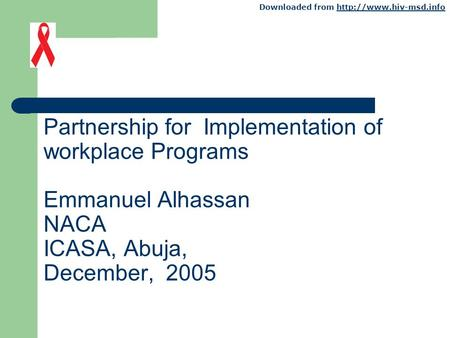 Downloaded from  Partnership for Implementation of workplace Programs Emmanuel Alhassan NACA ICASA, Abuja,