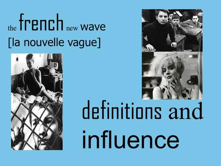 The french new wave [la nouvelle vague] definitions and influence.