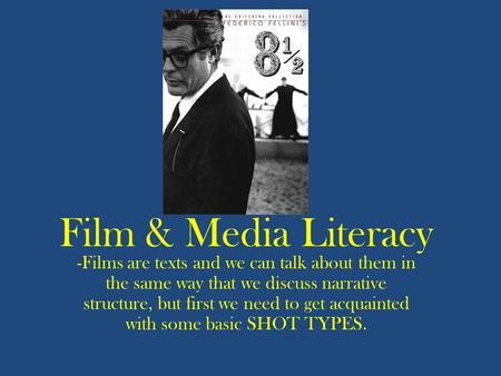 Film & Media Literacy -Films are texts and we can talk about them in the same way that we discuss narrative structure, but first we need to get acquainted.