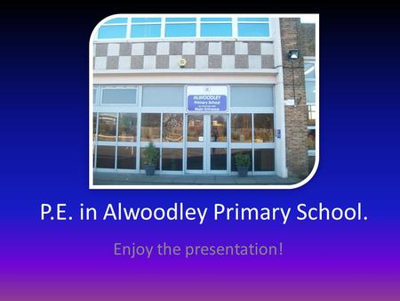 P.E. in Alwoodley Primary School. Enjoy the presentation!