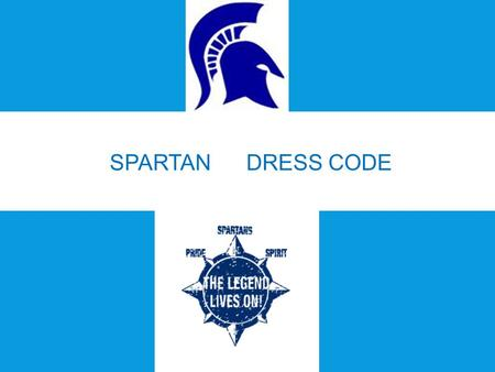SPARTAN DRESS CODE. WHY DO WE HAVE A DRESS CODE?? THE SPARTAN DRESS CODE PROMOTES:  safety  Personal hygiene  Proper Academic Environment  Spartan.