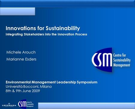 Innovations for Sustainability Integrating Stakeholders into the Innovation Process Environmental Management Leadership Symposium Università Bocconi, Milano.
