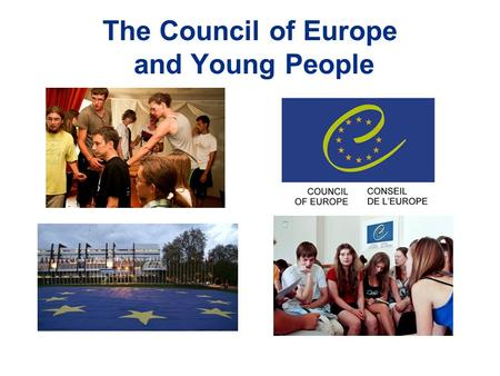 The Council of Europe and Young People. The Directorate of Youth and Sport  elaborates guidelines, programmes and legal.