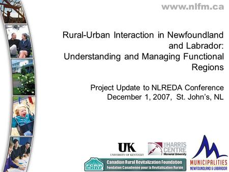 Www.nlfm.ca Rural-Urban Interaction in Newfoundland and Labrador: Understanding and Managing Functional Regions Project Update to NLREDA Conference December.