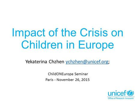 Impact of the Crisis on Children in Europe Yekaterina Chzhen ChildONEurope Seminar Paris - November 26, 2015.