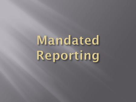  Two types or reporting persons:  Mandated  Non-mandated  Non-mandated reports can be ANYONE who expect abuse or neglect has occurred  No responsibilities.