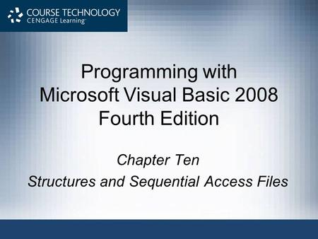 Programming with Microsoft Visual Basic 2008 Fourth Edition Chapter Ten Structures and Sequential Access Files.