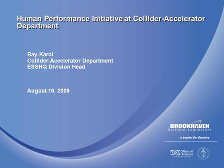 Ray Karol Collider-Accelerator Department ESSHQ Division Head August 19, 2009 Human Performance Initiative at Collider-Accelerator Department.