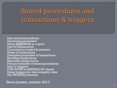 1 Intro stored procedures Declaring parameters Using in a sproc Intro to transactions Concurrency control & recovery States of transactions Desirable.