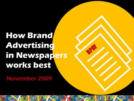  How Brand Advertising in Newspapers works best BPAY November 2009.