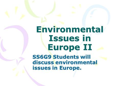 Environmental Issues in Europe II SS6G9 Students will discuss environmental issues in Europe.