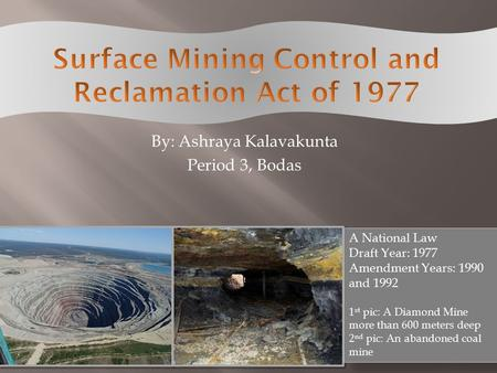 By: Ashraya Kalavakunta Period 3, Bodas A National Law Draft Year: 1977 Amendment Years: 1990 and 1992 1 st pic: A Diamond Mine more than 600 meters deep.