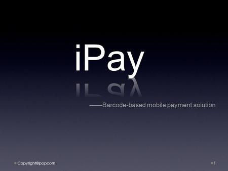 —— Barcode-based mobile payment solution Copyright©popcorn1.