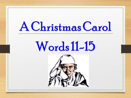 A Christmas Carol Words 11-15. Michael was astonished when he won first place in the spelling bee – he was sure that Stephanie was the better speller.