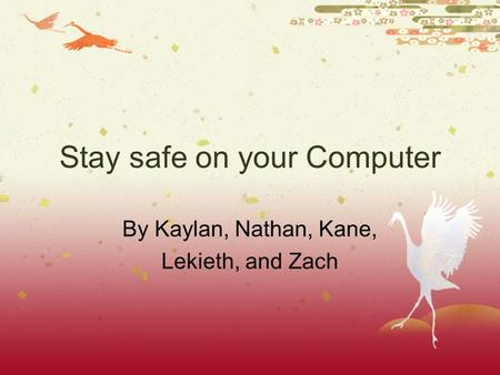 Stay safe on your Computer By Kaylan, Nathan, Kane, Lekieth, and Zach.