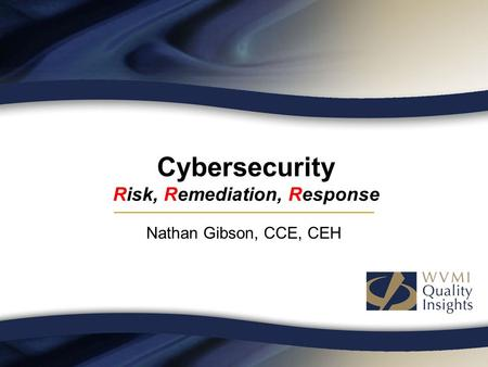 Cybersecurity Risk, Remediation, Response Nathan Gibson, CCE, CEH.