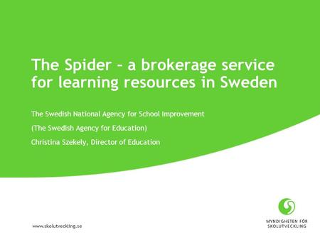 Www.skolutveckling.se The Spider – a brokerage service for learning resources in Sweden The Swedish National Agency for School Improvement (The Swedish.