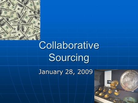 Collaborative Sourcing January 28, 2009 January 28, 2009.