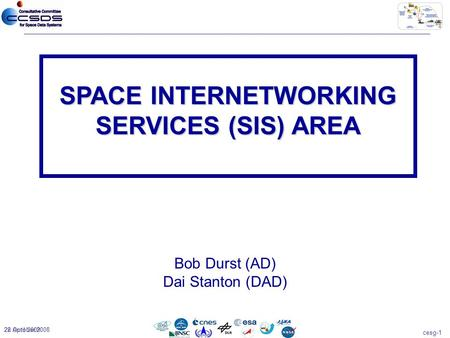 Cesg-1 28 April 200922 October 2008 Bob Durst (AD) Dai Stanton (DAD) SPACE INTERNETWORKING SERVICES (SIS) AREA.
