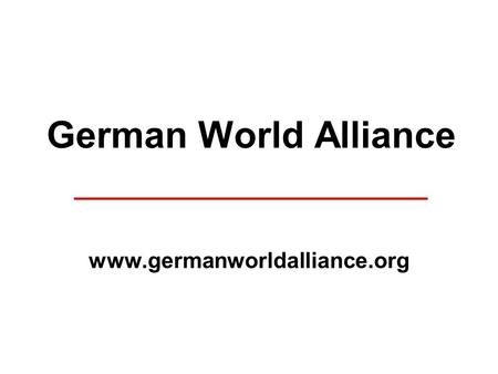 German World Alliance _________________ www.germanworldalliance.org.