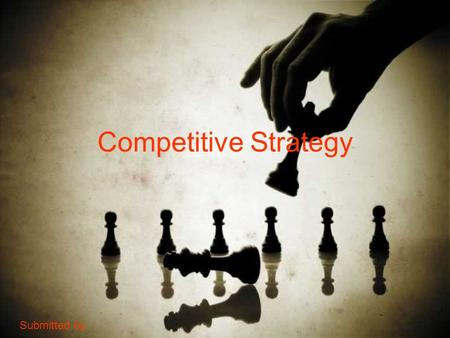 Competitive Strategy Submitted by,. Process of strategic management Perform External audit Develop Vision & mission Perform Internal audit Establish Long.