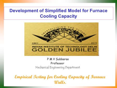 Development of Simplified Model for Furnace Cooling Capacity P M V Subbarao Professor Mechanical Engineering Department Empirical Testing for Cooling.