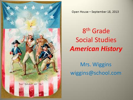 8 th Grade Social Studies American History Mrs. Wiggins Open House – September 18, 2013.