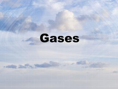 Gases. What do we know? 1.Gases have mass. 2.Gases are easily compressed. 3.Gases uniformly and completely fill their containers. 4.Different gases move.