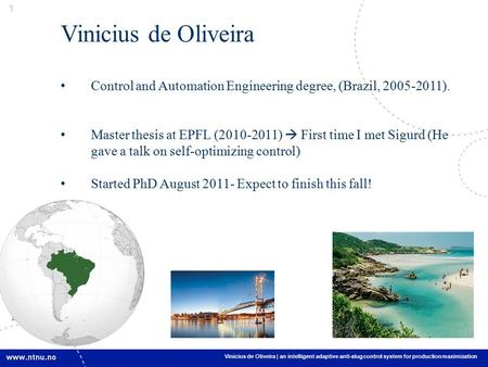 1 1 Vinicius de Oliveira | an intelligent adaptive anti-slug control system for production maximization Vinicius de Oliveira Control and Automation Engineering.