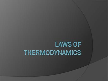 First Law of Thermodynamics  The first law of thermodynamics is often called the Law of Conservation of Energy.
