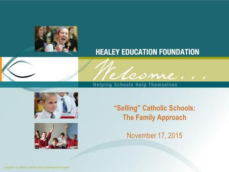 """Selling"" Catholic Schools: The Family Approach November 17, 2015."