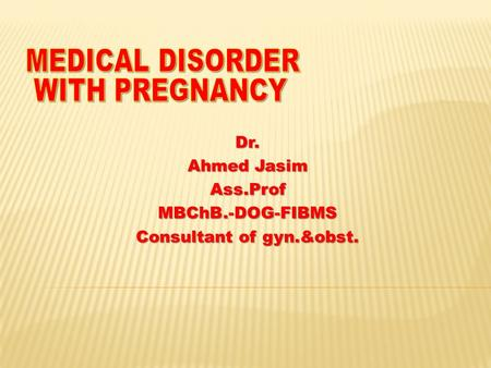 Dr. Ahmed Jasim Ass.ProfMBChB.-DOG-FIBMS Consultant of gyn.&obst.