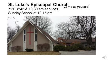 St. Luke's Episcopal Church 7:30, 8:45 & 10:30 am services Sunday School at 10:15 am Come as you are!