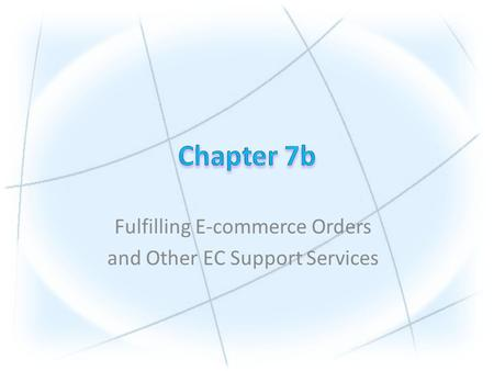 Fulfilling E-commerce Orders and Other EC Support Services.