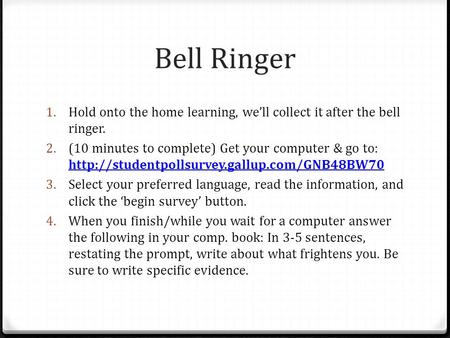 Bell Ringer 1. Hold onto the home learning, we'll collect it after the bell ringer. 2. (10 minutes to complete) Get your computer & go to: