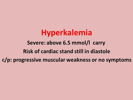 Hyperkalemia Severe: above 6.5 mmol/l carry