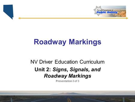 Roadway Markings NV Driver Education Curriculum Unit 2: Signs, Signals, and Roadway Markings Presentation 3 of 3.
