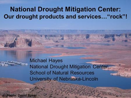 "Photo: David Speer National Drought Mitigation Center: Our drought products and services…""rock""! Michael Hayes National Drought Mitigation Center School."