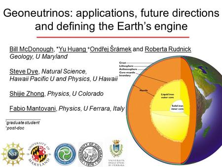 Geoneutrinos: applications, future directions and defining the Earth's engine Bill McDonough, *Yu Huang + Ondřej Šrámek and Roberta Rudnick Geology, U.